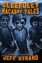 Gleefully Macabre Tales by Jeff Strand