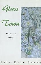 Glass Town: Poems by Lisa Russ Spaar