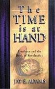 The Time Is at Hand by Jay Edward Adams