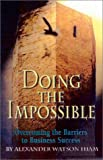 Hiam, Alexander: Doing the Impossible: Overcoming the Barriers to Business Success (Wizard's Guide)