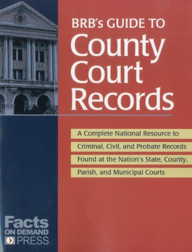 brbs-guide-to-county-court-records-a-national-resource-to-criminal-civil-and-probate-records-found-at-the-nations-county-parish-and-municipal-courts