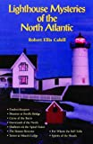 Cahill, Robert: Lighthouse Mysteries of the North Atlantic