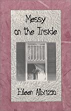 Messy On The Inside by Eileen Albrizio