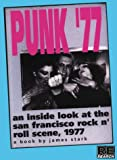 Stark, James: Punk &#39;77: An Inside Look at the San Francisco Rock &#39;N Roll Scene 1977