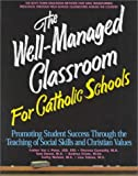 Peter, Val J.: The Well-Managed Classroom for Catholic Schools: Promoting Student Success Through the Teaching of Social Skills and Christian Values