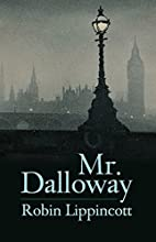 Mr. Dalloway: A Novella by Robin Lippincott