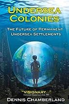 Undersea Colonies by Dennis Chamberland