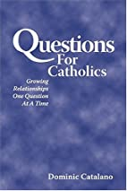 Questions For Catholics by Dominic Catalano