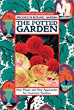 Brooklyn Botanic Garden: The Potted Garden: New Plants and New Approaches for Container Gardens
