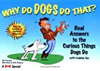Why Do Dogs Do That?: Real Answers to the…