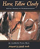 Pony Boy, GaWaNi: Horse, Follow Closely : Native American Horsemanship
