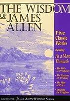 The Wisdom of James Allen : Including As a…