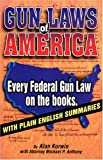 Korwin, Alan: Gun Laws of America: Every Federal Gun Law on the Books  With Plain English Summaries