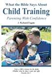 Fugate, J. Richard: What the Bible Says About Child Training