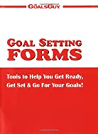 Goal Setting Forms : Tools to Help You Get…
