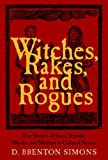 D. Brenton Simons: Witches, Rakes, and Rogues: True Stories of Scam, Scandal, Murder, and Mayhem in Boston, 1630-1775
