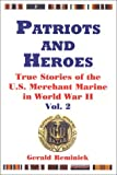 Reminick, Gerald: Patriots and Heroes: True Stories of the U.S. Merchant Marine in World War II, Vol. 2