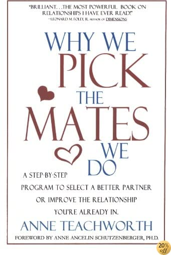 Why We Pick the Mates We Do: A Step-by-step Program To Select a Better Partner or Improve the Relationship You're Already In (Psychogenetics System)
