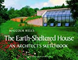 Malcolm Wells: The Earth-Sheltered House: An Architect's Sketchbook (Real Goods Solar Living Book)
