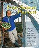 Coleman, Eliot: Four-Season Harvest: Organic Vegetables from Your Home Garden All Year Long