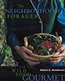 Handerson, Robert K.: The Neighborhood Forager: A Guide for the Wild Food Gourmet