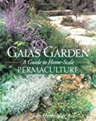 Gaia's Garden: A Guide to Home-Scale…