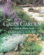 Gaia's Garden: A Guide to Home-Scale…