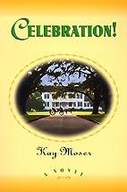 Celebration!: A Novel by Kay Moser