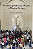 Scruton, Roger: An Intelligent Person's Guide to Modern Culture