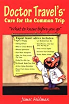 Doctor Travel's Cure For The Common Trip by…