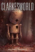 Clarkesworld: Year Eight by Neil Clarke