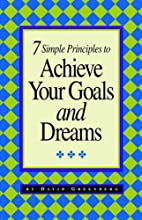 7 Simple Principles to Achieve Your Goals…