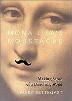 Mona Lisa's Moustache: Making Sense of a…
