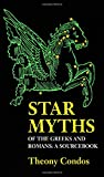 Condos, Theony: Star Myths of the Greeks and Romans: A Sourcebook Containing the Constellations of Pseudo-Eratoshenes and the Poetic Astronomy of Hyginus