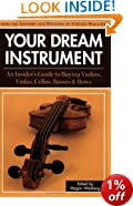 Your Dream Instrument: An Insider's Guide to Buying Violins, Violas, Cellos, Basses and Bows