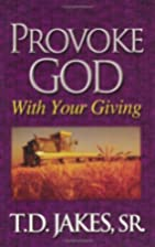 Provoke God with Your Giving by T. D. Jakes