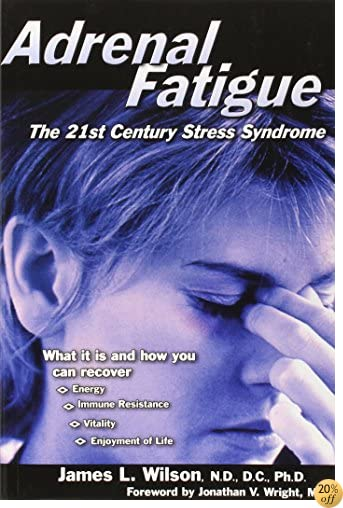 TAdrenal Fatigue: The 21st Century Stress Syndrome