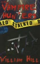 The Vampire Hunters Stalked by William Hill