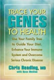 Reading, Chris: Trace Your Genes to Health: Use Your Family Tree to Guide Your Diet, Enhance Your Immune System and Overcome Chronic Disease