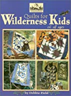 Quilts for Wilderness Kids of All Ages…