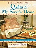 Lynette Jensen: Thimbleberries Quilts for My Sister's House: 22 Quilting Projects for Decorating With Flea Market Finds and Collectibles (Thimbleberries)