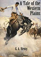 A Tale of the Western Plains by G. A. Henty