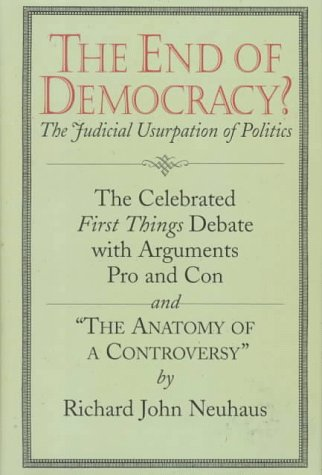 the-end-of-democracy-the-celebrated-first-things-debate-with-arguments-pro-and-con-and-the-anatomy-of-a-controversy