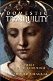 Graglia, F. Carolyn: Domestic Tranquility: A Brief Against Feminism