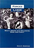 Robertson, Brian C: Forced Labor: What's Wrong with Balancing Work and Family