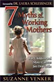 Venker, Suzanne: 7 Myths of Working Mothers: Why Children and (Most) Careers Just Don't Mix