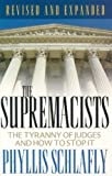 Schlafly, Phyllis: The Supremacists: The Tyranny of Judges And How to Stop It