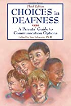 Choices in Deafness: A Parents' Guide…