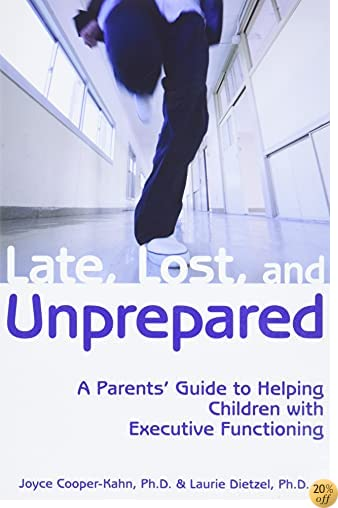 TLate, Lost, and Unprepared: A Parents' Guide to Helping Children with Executive Functioning