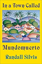 In a Town Called Mundomuerto by Randall…